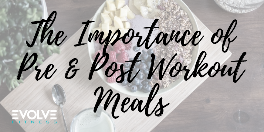 The Importance of Pre-Workout and Post-Workout Meals