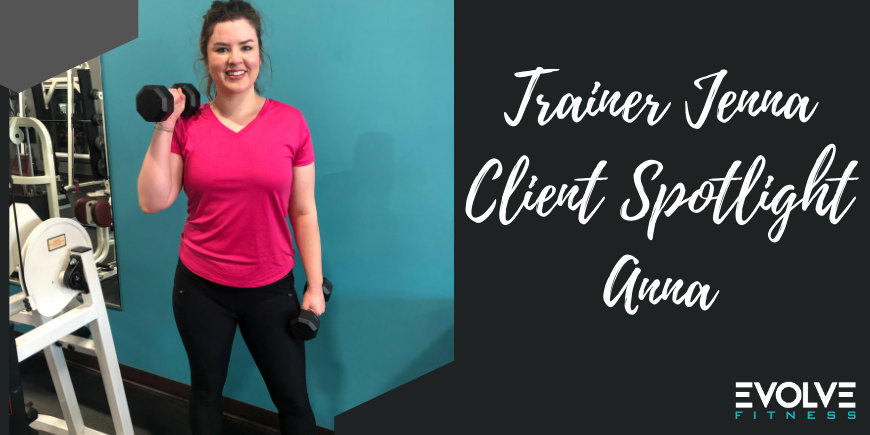 Trainer Jenna Client Spotlight: Anna