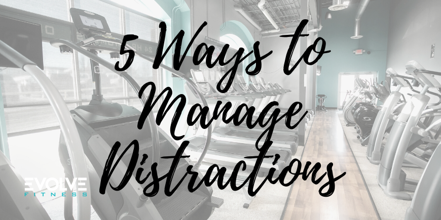 5 Ways to Manage Distractions